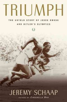 Triumph : the untold story of Jesse Owens and Hitler's Olympics by Jeremy Schaap.