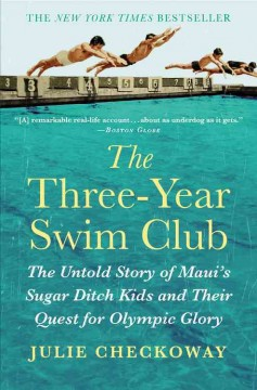 The Three-year Swim Club : the untold story of Maui's Sugar Ditch kids and their quest for Olympic glory by Julie Checkoway.